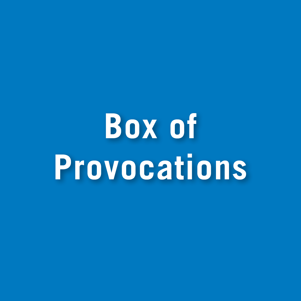Box of Provocations