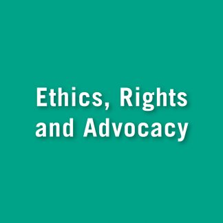 Ethics, rights and advocacy